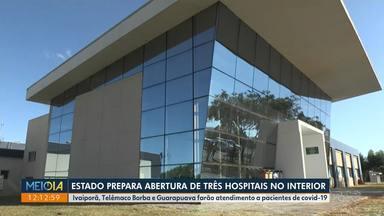 Governo prepara abertura de três hospitais no interior - Ivaiporã, Telêmaco Borba e Guarapuava farão atendimento a pacientes de covid-19.