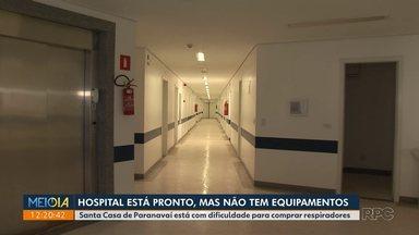 Hospital de Paranavaí está pronto mas não tem equipamentos - Santa Casa de Paranavaí está com dificuldade para comprar respiradores.