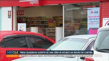 Polícia prende quadrilha suspeita de roubos em lojas na Região de Curitiba - Suspeitos roubavam objetos eletrônicos e podem estar envolvidos na morte de um policial.
