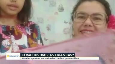 Mamães apostam em atividades criativas para ocupar a criançada em Campos, no RJ - Confira algumas dicas de atividades.