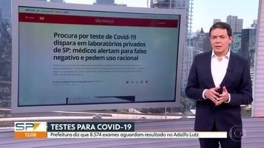 Prefeitura da capital diz que 8.574 exames aguardam resultado no Instituto Adolfo Lutz - Por outro lado, disparou a procura por testes em laboratórios privados de São Paulo.