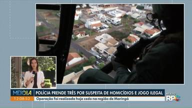 Polícia prende três pessoas por suspeita de homicídios e jogo ilegal - Operação foi realizada na região de Maringá e reuniu mais de 40 policiais civis.