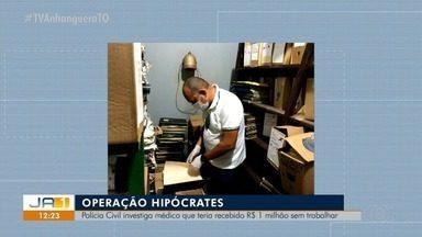 Polícia investiga médico que teria recebido R$ 1 milhão sem trabalhar - Polícia investiga médico que teria recebido R$ 1 milhão sem trabalhar