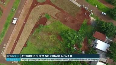 Projeto Atitude do Bem segue no Cidade Nova II - Projeto que começou em outubro está transformando terreno que era depósito de lixo em uma praça.
