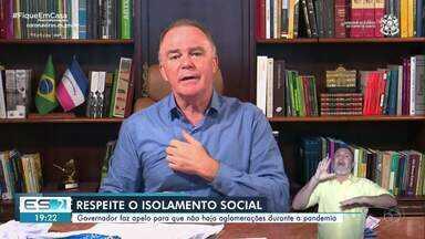 Governador do ES faz apelo por isolamento - Isolamento social precisa ser feito para conter o avanço do coronavírus.
