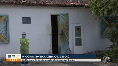 Sobe para 60 o número de idosos com Covid-19 em abrigo na cidade de Ipiaú, sul do estado - Confira.