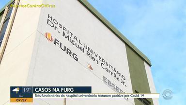 Três funcionários do hospital universitário da Furg testam positivo para coronavírus - Local passou por uma desinfecção.