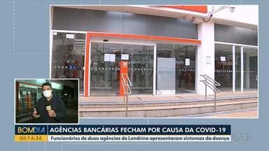 Agências bancárias fecham depois que trabalhadores apresentaram sintoma Covid-19 - Funcionários de duas agências de Londrina apresentaram sintomas da doença e as agências fecharam para desinfecção.