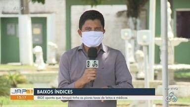 Estudo do IBGE sobre o SUS apontou que Amapá tinha a pior taxa de leitos e médicos do país - Estudo do IBGE sobre o SUS apontou que Amapá tinha a pior taxa de leitos e médicos do país