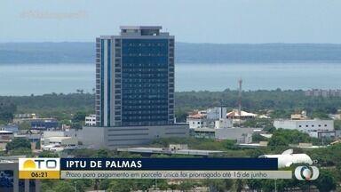 Prefeitura de Palmas prorroga pagamento do IPTU para 15 de junho - Prefeitura de Palmas prorroga pagamento do IPTU para 15 de junho