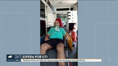 Taxista morre na UPA da Tijuca à espera por leito de UTI - Enquanto os hospitais de campanha não fica pronto, paciente morreu na UPA da Tijuca ntes de ser transferido para CTI no Hospital Ronaldo Gazolla