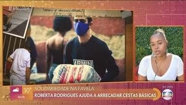 Roberta Rodrigues ajuda a arrecadar cestas básicas para as comunidades - A atriz reforça a importância da solidariedade