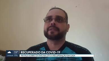 Recuperado da Covid-19: PM fala sobre dias na UTI e recuperação em casa - Agora, ele quer doar sangue assim que puder, para ajudar outras pessoas, inclusive em pesquisas de combate a Covid-19.