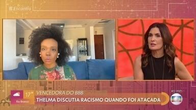 Thelma Assis foi alvo de mensagens racistas em live - A vencedora do BBB disse que ofensa e injúria racial são inaceitáveis