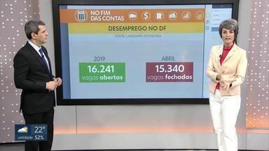 No Fim das Contas, 15.340 vagas de trabalho fechadas, em abril, no DF. - Esse número é quase igual aos 16.241 vagas criadas ao longo de 2019, como conta a repórter de economia, Mônica Carvalho.