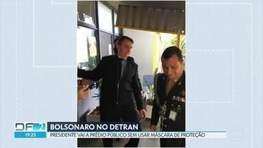 Bolsonaro vai à sede do Detran-DF sem máscara de proteção contra o coronavírus - GDF não respondeu por que o presidente não foi barrado, já que descumpria o decreto que obriga o uso das máscaras.