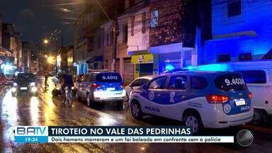 Dois homens morreram e um foi baleado em confronto com a polícia, no Vale das Pedrinhas - De acordo com a Secretaria de Segurança Pública da Bahia, os suspeitos participavam de assaltos na capital baiana.