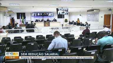 Proposta de diminuir o salário dos vereadores de Linhares não é aprovada - Assista ao vídeo.