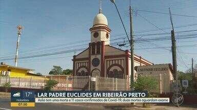 Covid-19: lar para idosos tem uma morte e 11 infectados em Ribeirão Preto, SP - Dois funcionários do Lar Padre Euclides também foram diagnosticados com a doença. Outras duas mortes de moradores são investigadas.