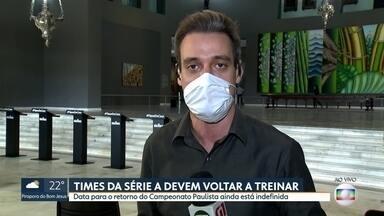 Treinos de times da séria A devem ser retomados na sexta (19) - Data para retorno do Campeonato Paulista ainda é indefinida.