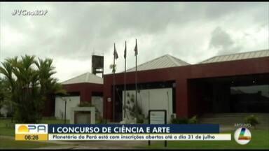 Planetário no Pará abre inscrições para concurso de ciência e arte - A inscrição vai até o dia 31 de julho.