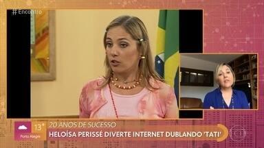 Heloísa Périssé se diverte dublando sua inesquecível Tati - Personagem da humorista faz sucesso há 20 anos e já virou mania em rede social