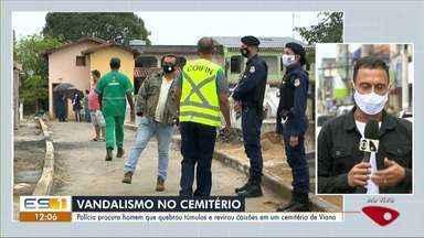 Homem invade cemitério, quebra túmulos e viola caixões com vítimas da Covid-19 no ES - Veja a reportagem!