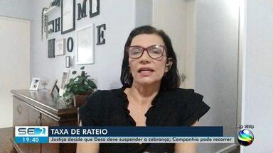 Justiça decide que Deso deve suspender a cobrança de taxa de rateio - A repórter Anna Fontes tem mais informações.