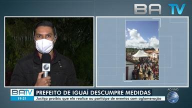 Justiça proíbe que prefeito de Iguaí realize ou participe de eventos com aglomeração - Ele descumpriu as recomendações do Governo do Estado.