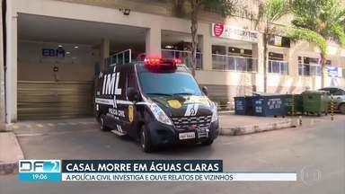 Casal é encontrado morto dentro de apartamento em Águas Claras - Polícia Civil investiga caso como possível feminicídio seguido de suicídio. Homem teria dito para amigo que 'matou companheira'.