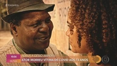 Gésio Amadeu foi mais uma vítima do Covid aos 73 anos - Nathalia Dill lamenta a morte do ator