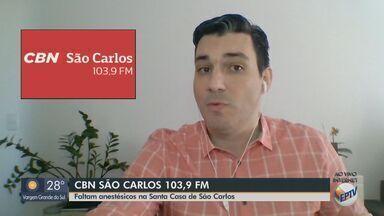 Santa Casa de São Carlos está com falta de anestésicos - Mais informações com o apresentador da CBN Flávio Mesquita.