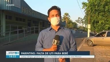 Justiça obriga governo do AM a transferir bebê recém-nascido de Parintins para Manaus - Falta de UTI motivou ação.