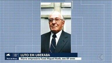 Morre em Uberaba o empresário Fuad Miguel Hueb - Ele tinha 89 anos. Hueb foi um dos fundadores do Sistema Sete Colinas de Rádio. Filho de imigrantes libaneses, Fuad teve importante atuação no desenvolvimento do comércio da cidade, no comando de empresas do setor de alimentos, transportes e departamentos.