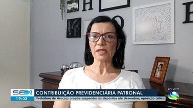Contribuição Previdência Patronal: Prefeitura de Aracaju propõe suspender depósitos - Contribuição Previdência Patronal: Prefeitura de Aracaju propõe suspender depósitos.