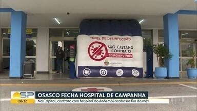 A Covid-19 no Estado - Osasco fecha hospital de campanha. Na Capital, contrato com hospital do Anhembi acada no fim do mês.