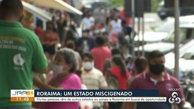 População de Roraima é composta por grande número de pessoas imigrantes - Pessoas de outras regiões e países escolheram Roraima como lar