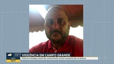 Comerciante morre baleado em assalto - Crime aconteceu em Campo Grande quando ele entrava num banco