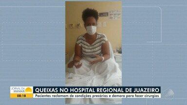 Familiares e pacientes denunciam as más condições do Hospital Regional de Juazeiro - Eles também reclamam da demora para a realização de cirurgias.