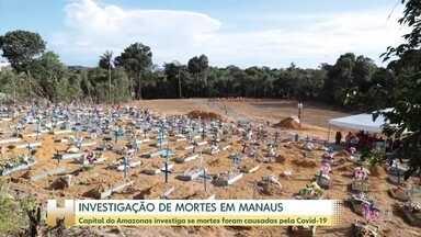Manaus investiga centenas de mortes para saber se foram causadas pelo novo coronavírus - 654 mortes estão sob invetigação. A Secretaria da Saúde já confirmou que a Covid-19 foi a causa de 202 óbitos.