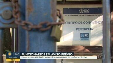 Funcionários do Centro de Referência da Pessoa com Deficiência estão em aviso prévio - Pessoas com deficiência temem ficar sem atendimento nos centros da prefeitura do Rio
