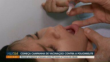 Começa a campanha de vacinação contra a Poliomielite - Devem se vacinar crianças entre 12 meses a 5 anos de idade.