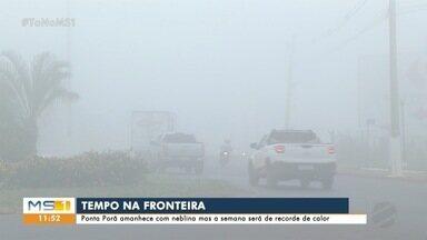 Ponta Porã amanhece com neblina, mas semana será de recorde de calor - Ponta Porã amanhece com neblina, mas semana será de recorde de calor