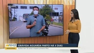 Em Manaus, mulher de 35 anos aguarda parto há 4 dias - Mulher espera pela primeira filha.