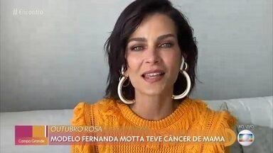 Fernanda Motta descobriu câncer ao fazer o autoexame - Modelo se curou da doença e está engajada na divulgação dos meios de prevenção