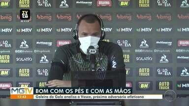 Goleiro Everson fala da qualidade de jogar com os pés - Arqueiro ainda comentou sobre o próximo compromisso do Atlético-MG.