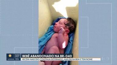Bebê abandonado na BR-040 vai se chamar Daniel - O recém-nascido passa bem e não corre mais risco de vida. A escolha do nome foi feita pela equipe médica do Hospital Regional de Santa Maria, onde a criança está internada.