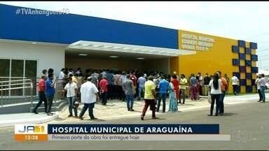 Primeira parte do Hospital Municipal de Araguaína é inaugurada após dois meses de obras - Primeira parte do Hospital Municipal de Araguaína é inaugurada após dois meses de obras