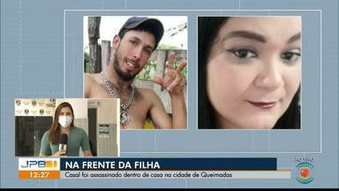 Casal é assassinado dentro de casa e na frente da filha, em Queimadas, na PB - Polícia investiga o duplo homicídio.