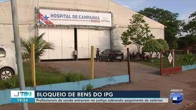 Justiça determina bloqueio de mais de R$ 1 milhão do IPG para garantir pagamentos - Pedido de bloqueio dos recursos foi feito por médicos que atuaram no Hospital de Campanha de Santarém e não receberam três meses de salários.